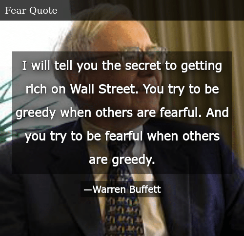 SIZZLE: I will tell you the secret to getting rich on Wall Street. You try to be greedy when others are fearful. And you try to be fearful when others are greedy.