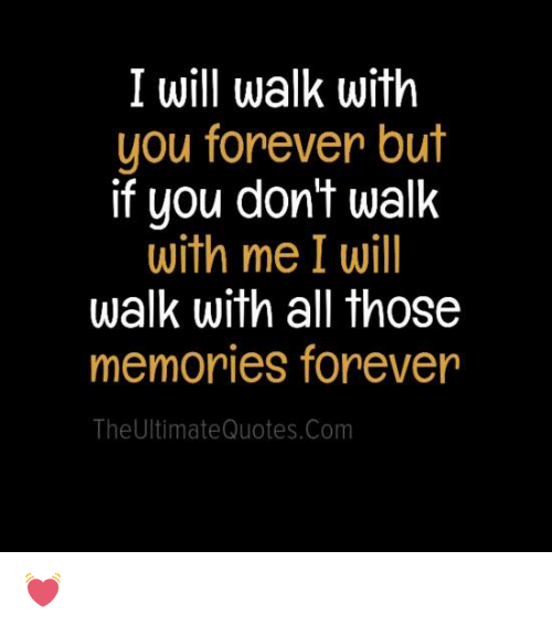 I Will Walk With You Forever But If You Dont Walk With Me I Will
