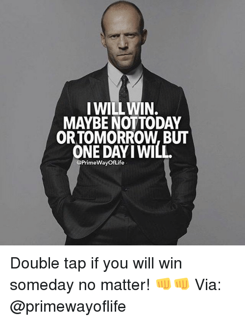 I Will Win Maybe Nottoday Ortomorrow But One Day Iwill Double Tap If