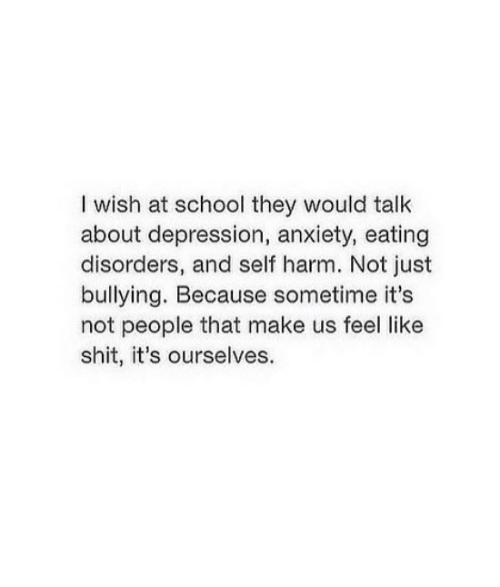 I Wish at School They Would Talk About Depression Anxiety Eating