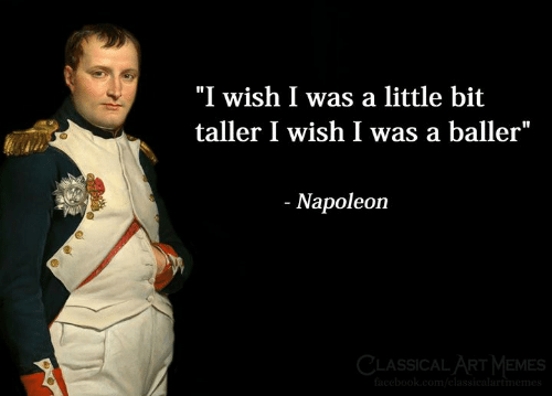 "Memes, Classical Art, and Classical: ""I wish I was a little bit  taller I wish I was a baller""  Napoleon  CLASSICAL ART MEMES"