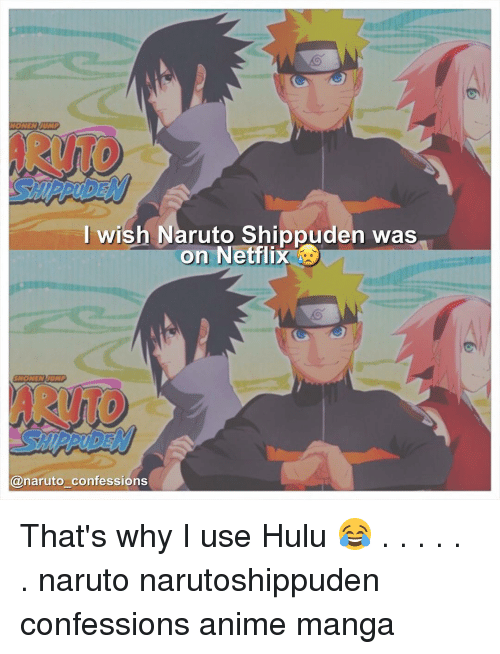 I Wish Naruto Shippuden Was on Netflix Confessions That's