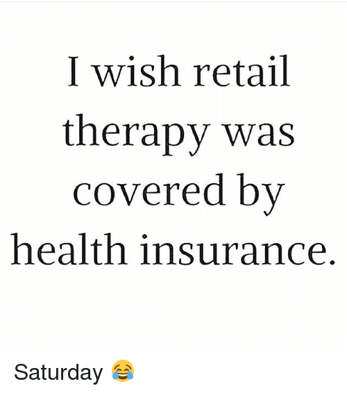i wish retail therapy was covered by health insurance saturday 2302355 i wish retail therapy was covered by health insurance saturday