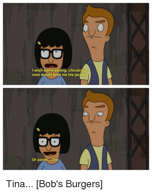 Bobs Burgers Quotes Impressive I Wish Some Strong Chivalrous Man Would Lend Me His Jacket Or Pants