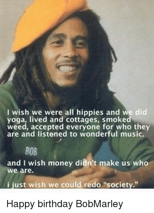 I Wish We Were All Hippies And We Did Yoga Lived And Cottages Smoked
