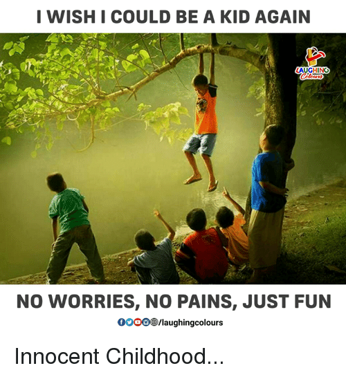 Indianpeoplefacebook, Fun, and Kid: I WISHI COULD BE A KID AGAIN  AUGHING  Colours  NO WORRIES, NO PAINS, JUST FUN  ooceanaughingcolours Innocent Childhood...