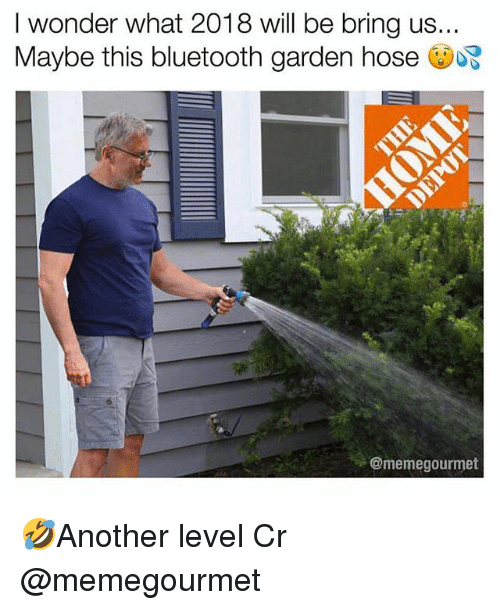 Bluetooth, Memes, and Wonder: I wonder what 2018 will be bring us...  Maybe this bluetooth garden hose  @memegourmet 🤣Another level Cr @memegourmet