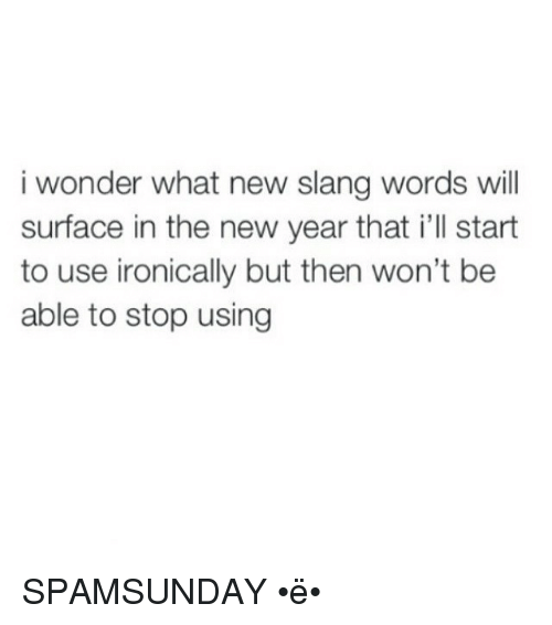 I Wonder What New Slang Words Will Surface in the New Year That I\'ll ...