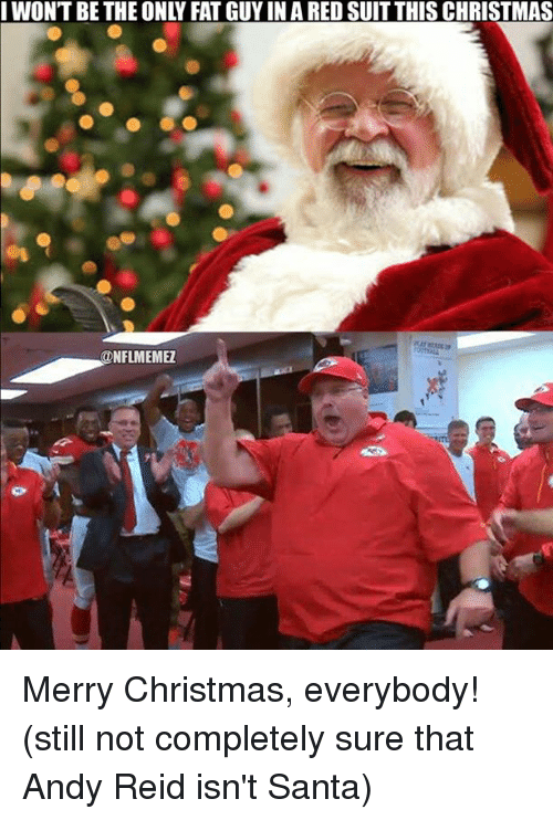 Andy Reid, Christmas, and Nfl: I WONT BE THE ONLY FAT GUYIN A RED SUIT THISCHRISTMAS  NFLMEMEZ Merry Christmas, everybody! (still not completely sure that Andy Reid isn't Santa)