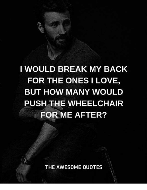 I WOULD BREAK MY BACK FOR THE ONES I LOVE BUT HOW MANY WOULD PUSH Amazing Love Break Quotes