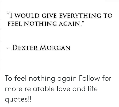 I WOULD GIVE EVERYTHING TO FEEL NOTHING AGAIN DEXTER MORGAN ...