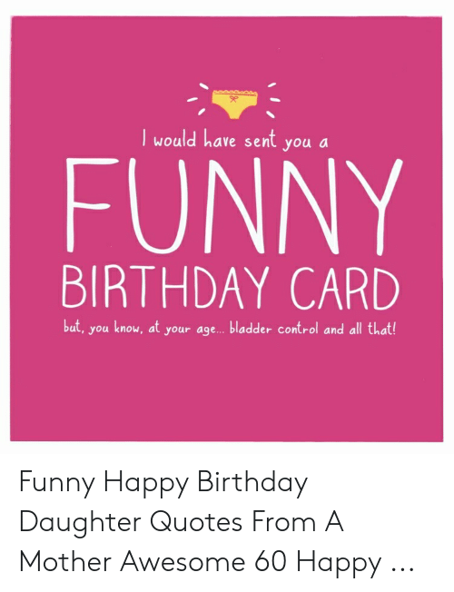 I Would Have Sent You a FUNNY BIRTHDAY CARD but You Knou at