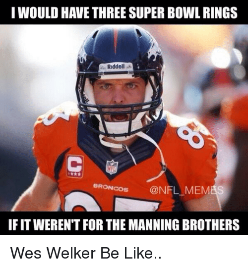 Be Like, Football, and Nfl: I WOULD HAVE THREE SUPER BOWL RINGS  Riddell  BRONCOS  @NFL MEM  IFITWERENT FOR THE MANNING BROTHERS Wes Welker Be Like..