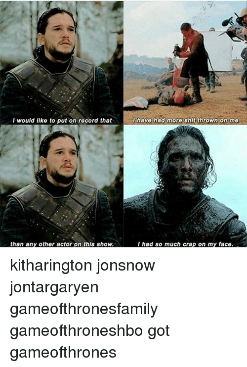 Memes, Shit, and Record: I would like to put on record that  than any other actor on this show.  have had more shit thrown on me  I had so much crap on my face. kitharington jonsnow jontargaryen gameofthronesfamily gameofthroneshbo got gameofthrones