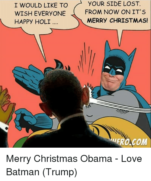 Merry Christmas Batman Meme.I Would Like To Wish Everyone Happy Holi Your Side Lost From