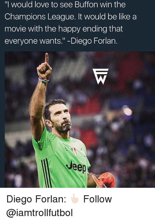 "Be Like, Love, and Memes: ""I would love to see Buffon win the  Champions League. It would be like a  movie with the happy ending that  everyone wants."" -Diego Forlan.  Veep Diego Forlan: 👆🏻 Follow @iamtrollfutbol"