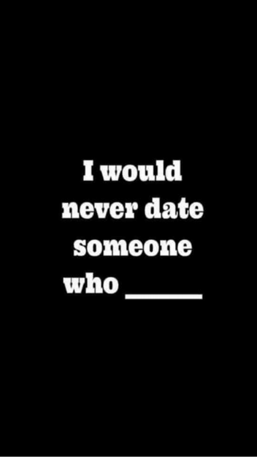 I will never date