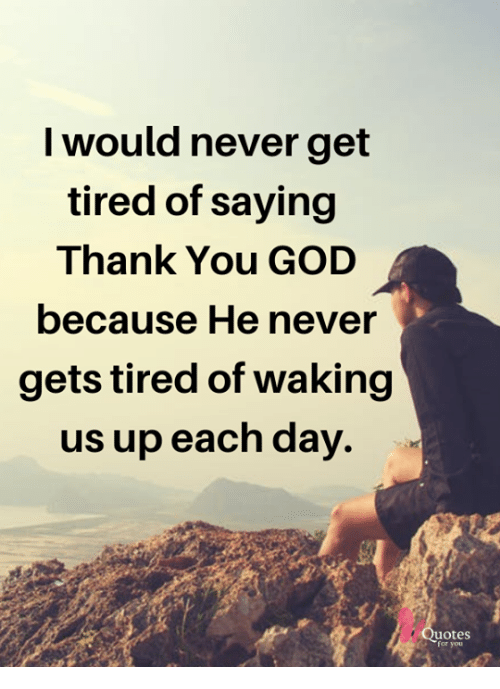 I Would Never Get Tired of Saying Thank You GOD Because He ...