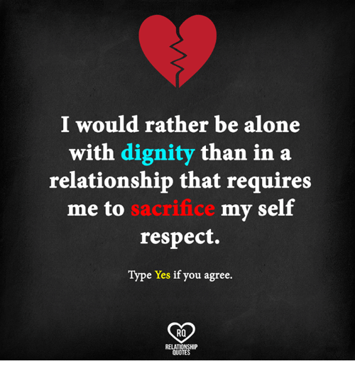 I Would Rather Be Alone With Dignity Than In A Relationship That