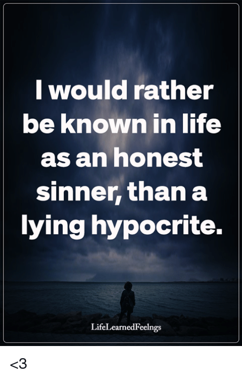Life, Memes, and Hypocrite: I would rather  be known in life  as an honest  sinner, than a  ying hypocrite.  LifeLearnedFeelngs <3