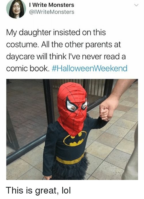 Lol, Memes, and Parents: I Write Monsters  @IWriteMonsters  My daughter insisted on this  costume. All the other parents at  daycare will think I've never reada  comic book. This is great, lol