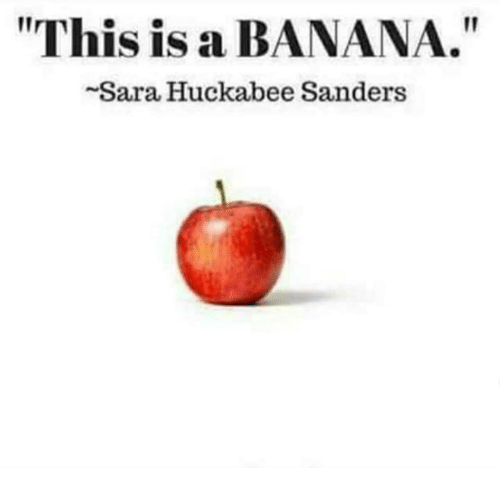 "Memes, Banana, and 🤖: I1  ""This is a BANANA.""  Sara Huckabee Sanders"