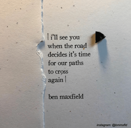 Instagram, Cross, and Time: i'11 see you  when the road  decides it's time  for our paths  to cross  again  ben maxfield  instagram: @bmmxfld