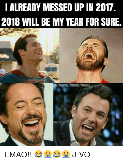 Funniest Meme Of 2018 : Ialready messed up in  will be my year for sure