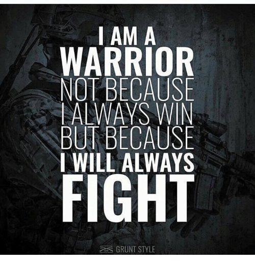Memes, 🤖, and Warrior: IAM A  WARRIOR  NOT BECAUSE  ALWAYS WIN  BUT BECAUSE  I WILL ALWAYS  GRUNT STYLE