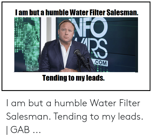 Humble, Water, and Com: Iam but a humble Water Filter Salesman.  NFO  RS  .COM  Tending to my leads. I am but a humble Water Filter Salesman. Tending to my leads. | GAB ...