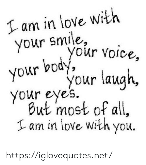 Love, Smile, and Voice: Iam in love with  smile  your your voice,  your byour laugh,  your eye's  But 'most of all,  Lam in love with you. https://iglovequotes.net/