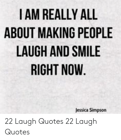 iam really all about making people laugh and smile right now