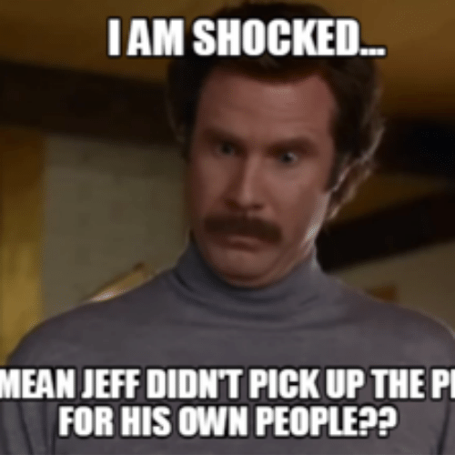 IAM SHOCKED MEAN JEFF DIDNT PICK UP THE PI FOR HIS OWN PEOPLE