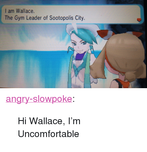 """Gym, Target, and Tumblr: Iam Wallace  The Gym Leader of Sootopolis City. <p><a class=""""tumblr_blog"""" href=""""http://angry-slowpoke.tumblr.com/post/103584838146/hi-wallace-im-uncomfortable"""" target=""""_blank"""">angry-slowpoke</a>:</p> <blockquote> <p>Hi Wallace, I'm Uncomfortable</p> </blockquote>"""