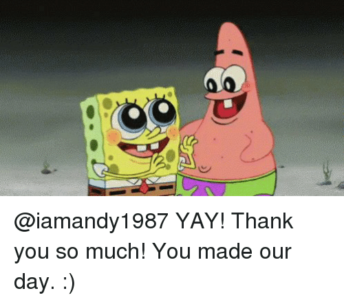 Yay Thank You So Much You Made Our Day Meme On Me Me It can also become a way of expressing deep gratitude towards another and a means of. meme