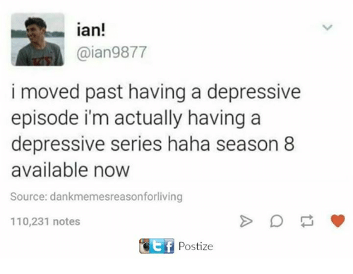 Andrew Bogut, Dank, and Haha: Ian  @ian9877  i moved past having a depressive  episode im actually having a  depressive series haha season 8  available now  Source: dankmemesreasonforliving  110,231 notes  Etf Postize