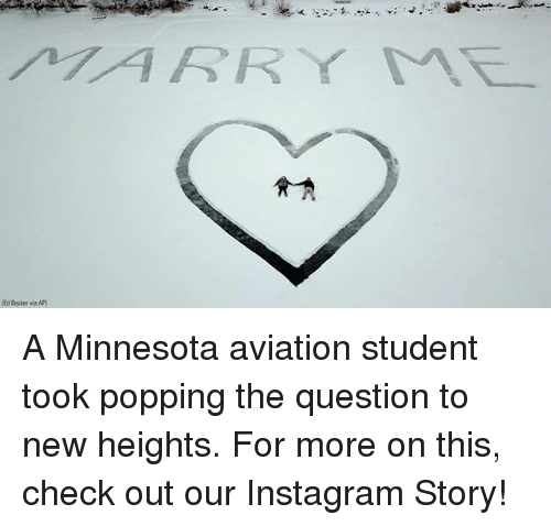 Instagram, Memes, and Minnesota: IARRY MT  Ed Becker via Ap) A Minnesota aviation student took popping the question to new heights. For more on this, check out our Instagram Story!