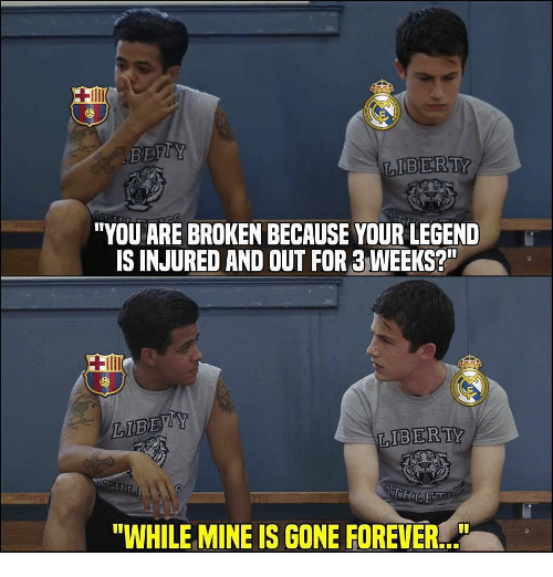 """Memes, Forever, and 🤖: IBERTY  """"YOU ARE BROKEN BECAUSE YOUR LEGEND  IS INJURED AND OUT FOR 3 WEEKS?  """"WHILE MINE IS GONE FOREVER..."""