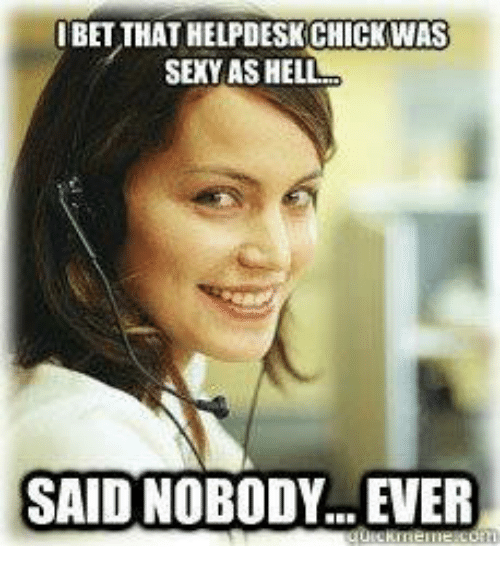 ibet that helpdesk chick was sexy as hell said nobody ever 25085130 ibet that helpdesk chick was sexy as hell said nobodyever meme