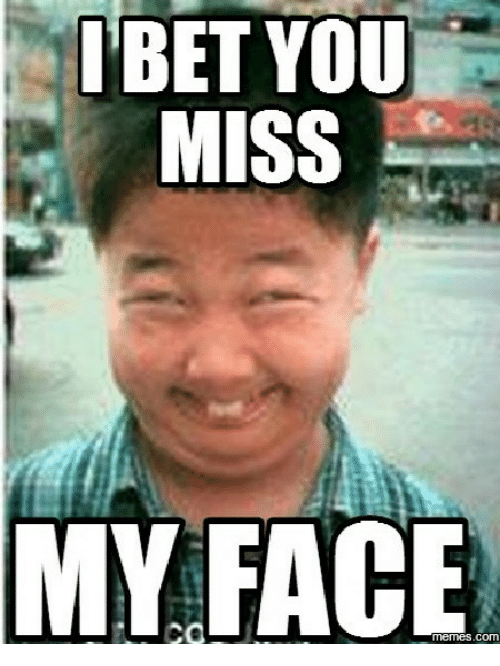 ibet you miss my cor face 16228935 ✅ 25 best memes about miss your face meme miss your face memes,Your Face Meme