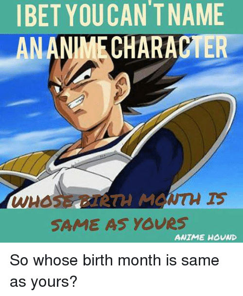 Home Market Barrel Room Trophy Room ◀ Share Related ▶ anime memes 🤖 who birth months same yours whose month Anime List animelist next collect meme → Embed it next → IBET YOUCANTNAME AN ANMTRCHARACTER TH MC WHO SAME AS YOURS ANIME HOUAND So whose birth month is same as yours? Meme anime memes 🤖 who birth months same yours whose month anime anime memes memes 🤖 🤖 who who birth birth months months same same yours yours whose whose month month found @ 9 likes ON 2017-06-16 01:03:01 BY me.me source: facebook view more on me.me