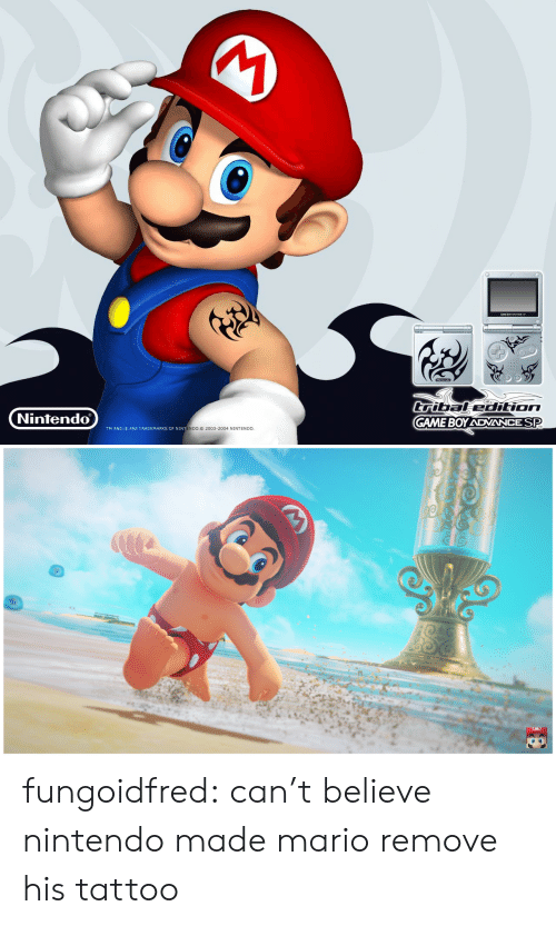 Nintendo, Tumblr, and Mario: iBledtion  GAME BOY ADVANCE SP  Nintendo  TM AND  ARE TRADEMARKS OF NINT  ENDO.8 2003-2004 NINTENDO fungoidfred: can't believe nintendo made mario remove his tattoo