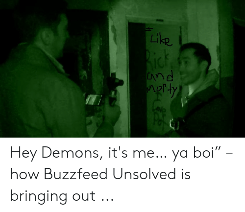"""IC Dn Hey Demons It's Me… Ya Boi"""" – How Buzzfeed Unsolved Is"""
