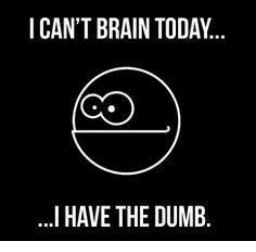 Dumb, Memes, and Brain: ICAN'T BRAIN TODAY..  ...I HAVE THE DUMB