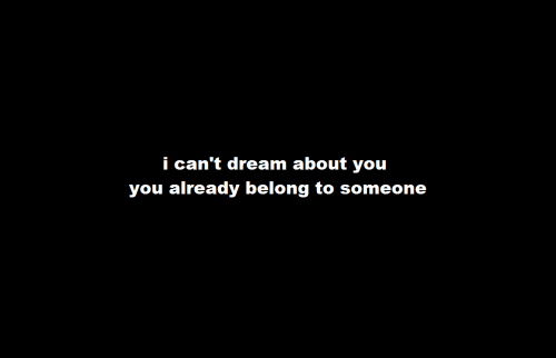 Dream, You, and Someone: ican't dream about you  you already belong to someone