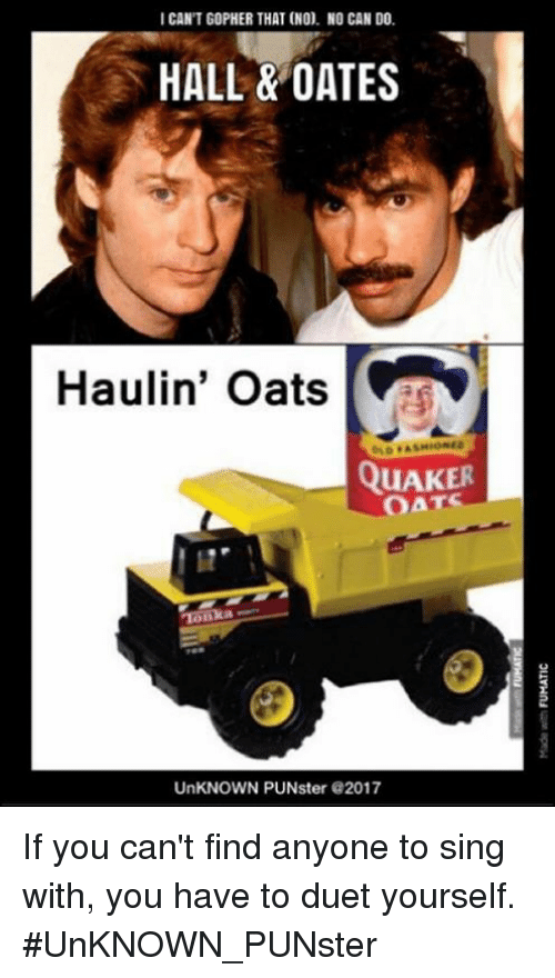 Icant Gopher That No No Can Do Hall Oates Haulin Oats Quaker
