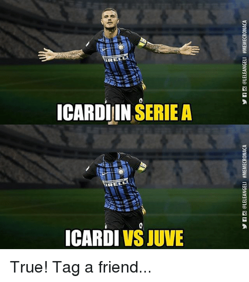 Memes, True, and 🤖: ICARDIIN SERIE A  ith  ICARDI VS JUVE True! Tag a friend...