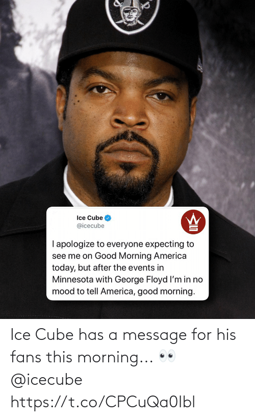 Ice Cube, Ice, and Cube: Ice Cube has a message for his fans this morning... 👀 @icecube https://t.co/CPCuQa0Ibl