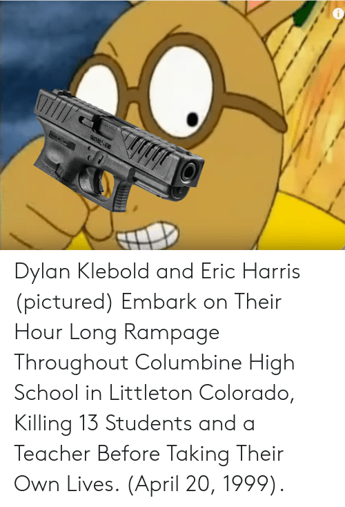 School, Teacher, and Colorado: ICe SE Dylan Klebold and Eric Harris (pictured) Embark on Their Hour Long Rampage Throughout Columbine High School in Littleton Colorado, Killing 13 Students and a Teacher Before Taking Their Own Lives. (April 20, 1999).