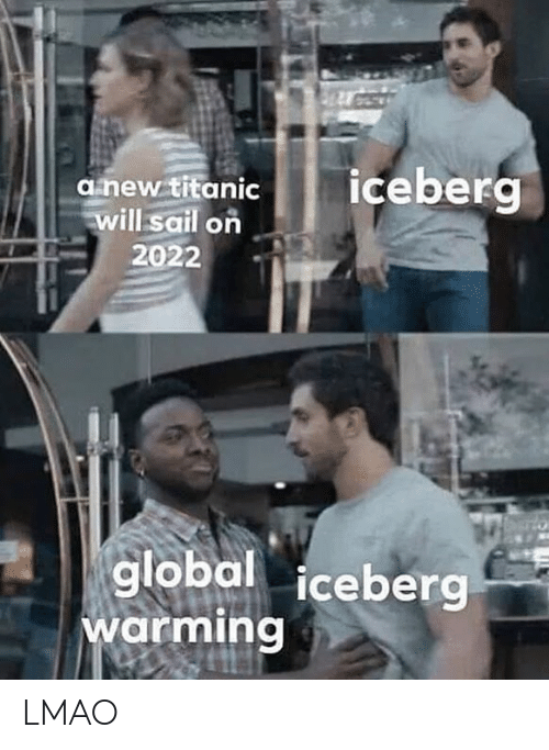 Lmao, Titanic, and Dank Memes: iceberg  anew titanic  will sail on  2022  to  global iceberg  warming LMAO